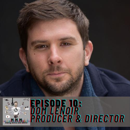 Episode 10: Dom Lenoir – Producer & Director