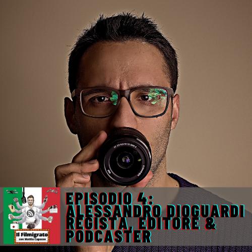 Episodio 4: Alessandro Dioguardi – Regista, Editore & Podcaster