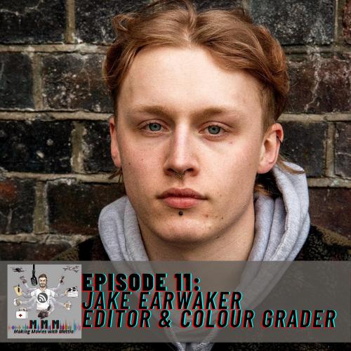 Episode 11: Jake Earwaker – Editor & Colour Grader
