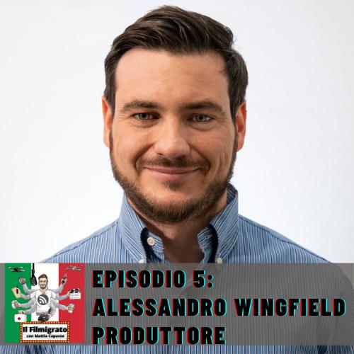 Episodio 5: Alessandro Wingfield – Produttore